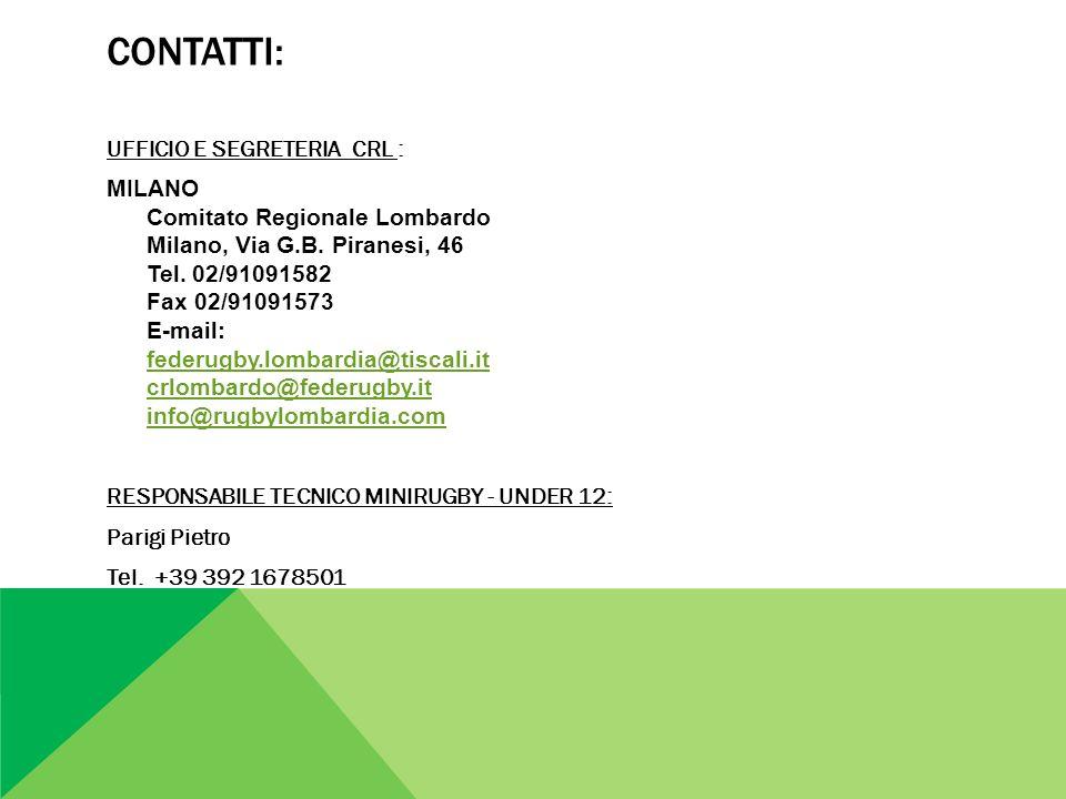 CONTATTI: UFFICIO E SEGRETERIA CRL : MILANO Comitato Regionale Lombardo Milano, Via G.B. Piranesi, 46 Tel. 02/91091582 Fax 02/91091573 E-mail: federug