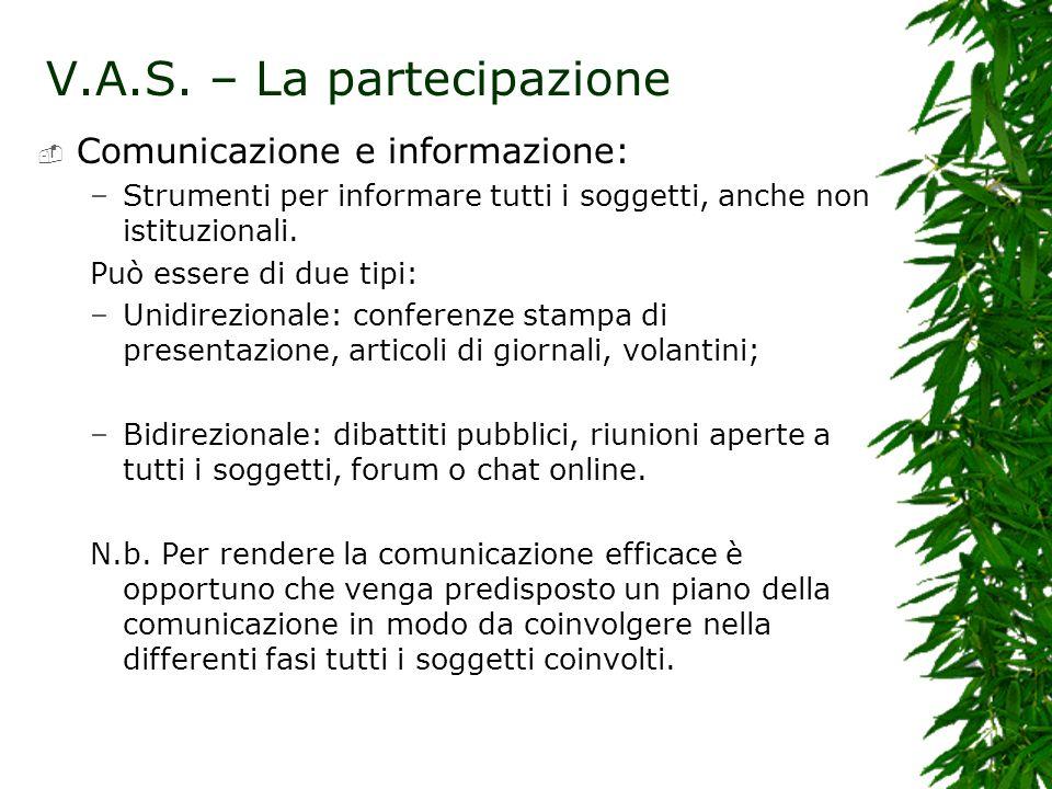V.A.S. – La partecipazione Comunicazione e informazione: –Strumenti per informare tutti i soggetti, anche non istituzionali. Può essere di due tipi: –