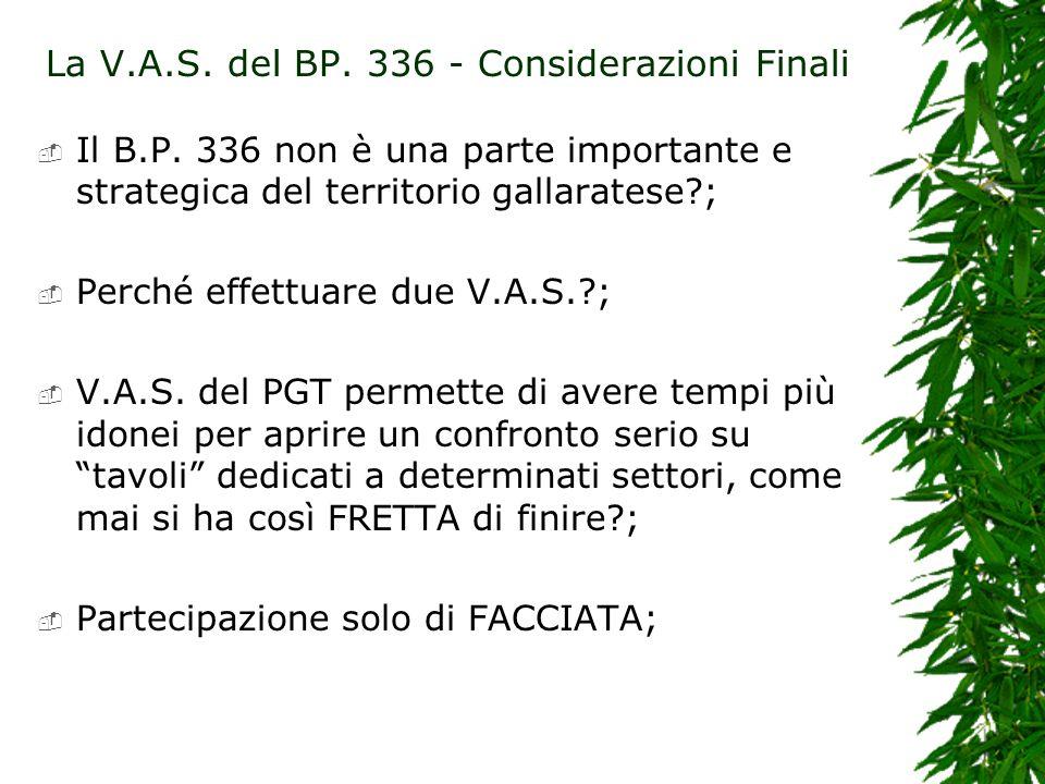 La V.A.S. del BP. 336 - Considerazioni Finali Il B.P. 336 non è una parte importante e strategica del territorio gallaratese?; Perché effettuare due V