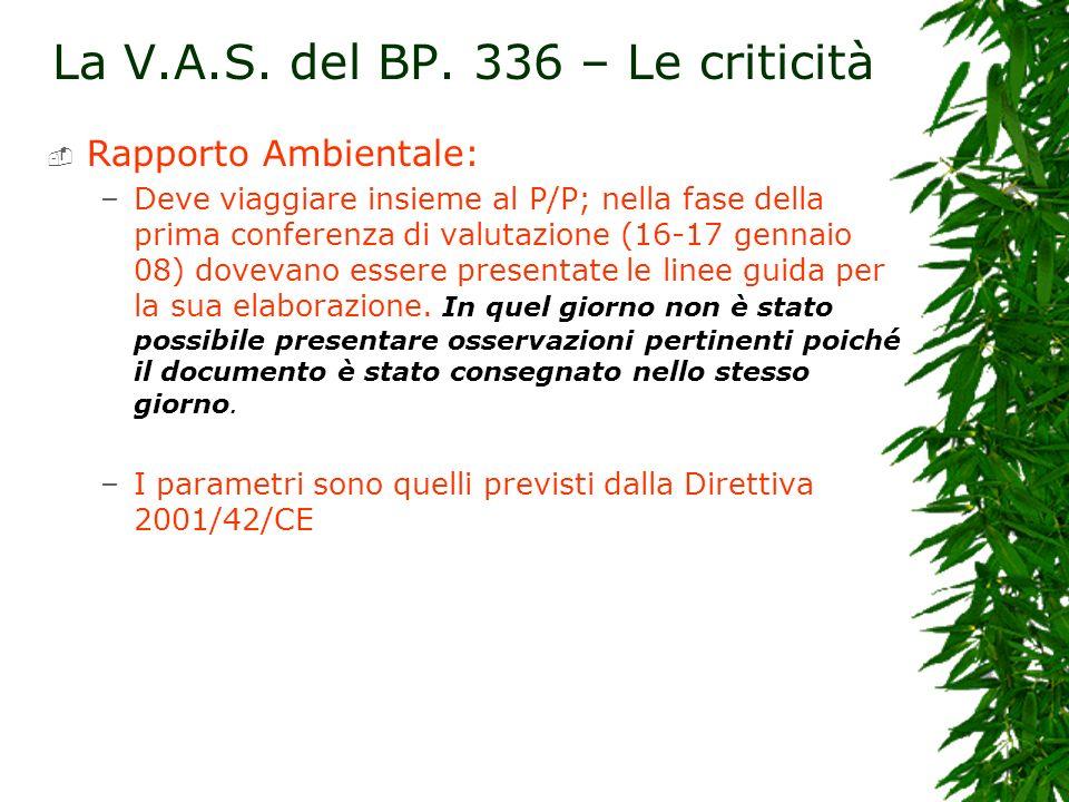 La V.A.S. del BP. 336 – Le criticità Rapporto Ambientale: –Deve viaggiare insieme al P/P; nella fase della prima conferenza di valutazione (16-17 genn