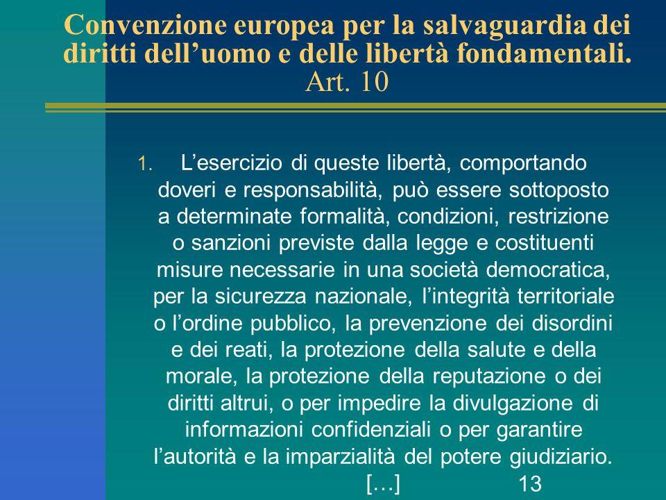 13 Convenzione europea per la salvaguardia dei diritti delluomo e delle libertà fondamentali. Art. 10 1. Lesercizio di queste libertà, comportando dov