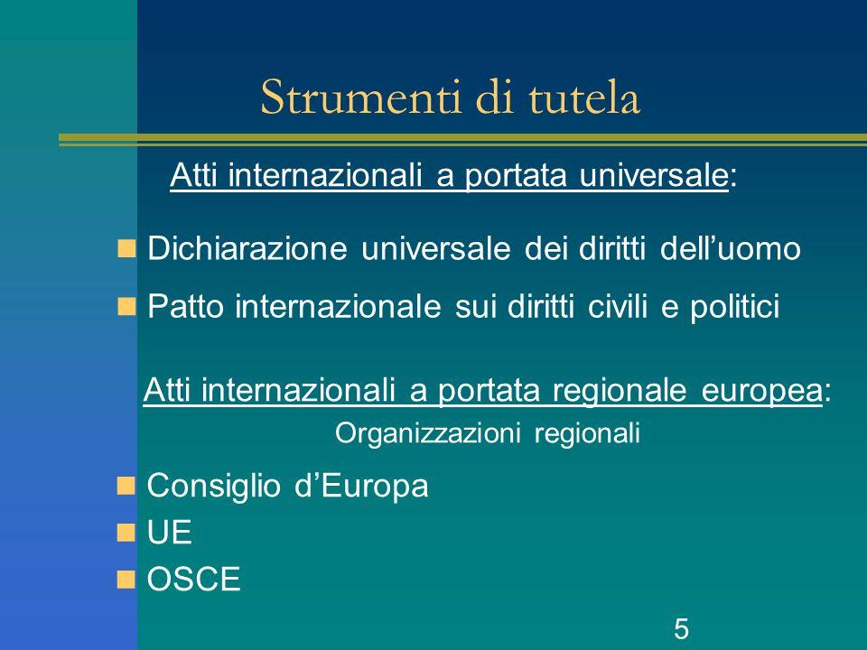 5 Strumenti di tutela Atti internazionali a portata universale: Dichiarazione universale dei diritti delluomo Patto internazionale sui diritti civili