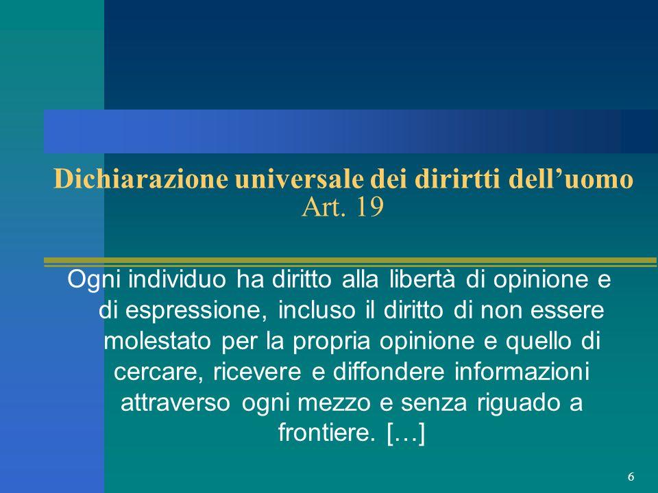 6 Dichiarazione universale dei dirirtti delluomo Art. 19 Ogni individuo ha diritto alla libertà di opinione e di espressione, incluso il diritto di no