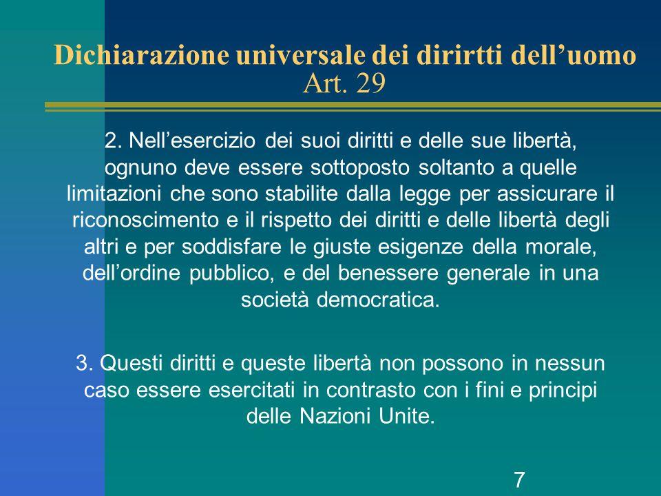 7 Dichiarazione universale dei dirirtti delluomo Art. 29 2. Nellesercizio dei suoi diritti e delle sue libertà, ognuno deve essere sottoposto soltanto