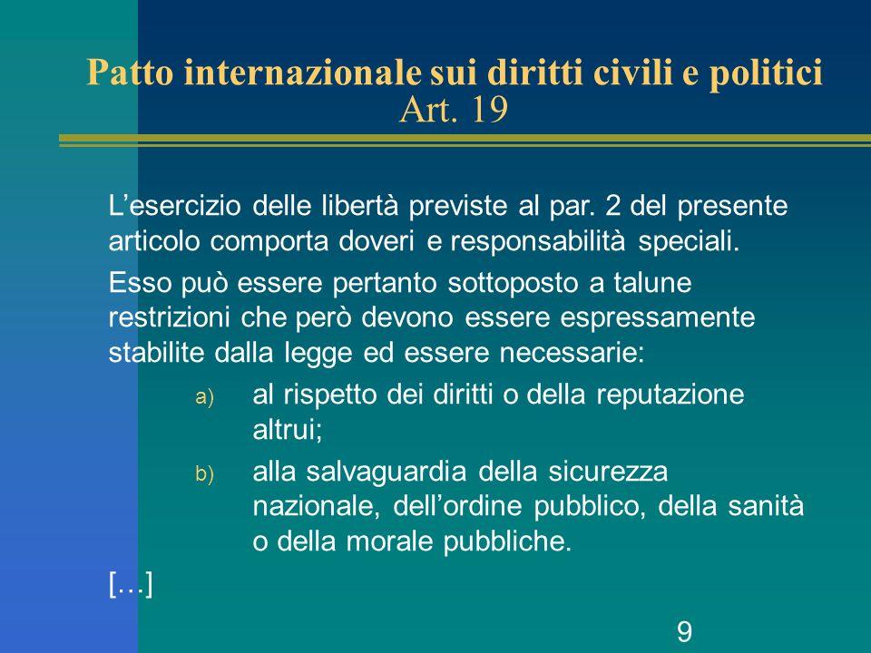9 Patto internazionale sui diritti civili e politici Art. 19 Lesercizio delle libertà previste al par. 2 del presente articolo comporta doveri e respo