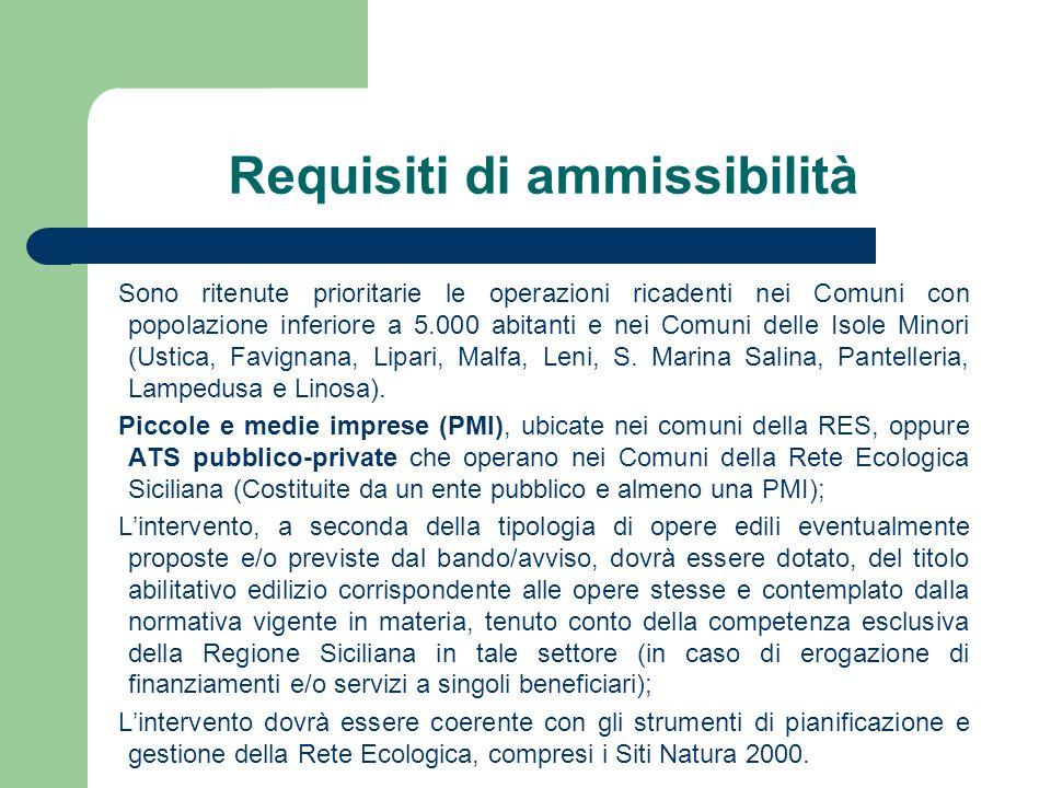 Requisiti di ammissibilità Sono ritenute prioritarie le operazioni ricadenti nei Comuni con popolazione inferiore a 5.000 abitanti e nei Comuni delle
