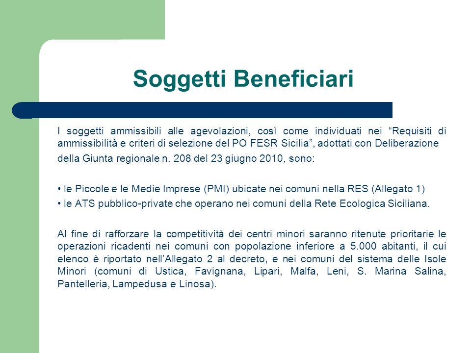 Soggetti Beneficiari I soggetti ammissibili alle agevolazioni, così come individuati nei Requisiti di ammissibilità e criteri di selezione del PO FESR