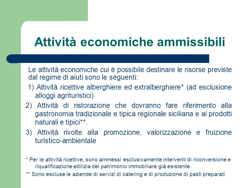 Attività economiche ammissibili Le attività economiche cui è possibile destinare le risorse previste dal regime di aiuti sono le seguenti: 1) Attività