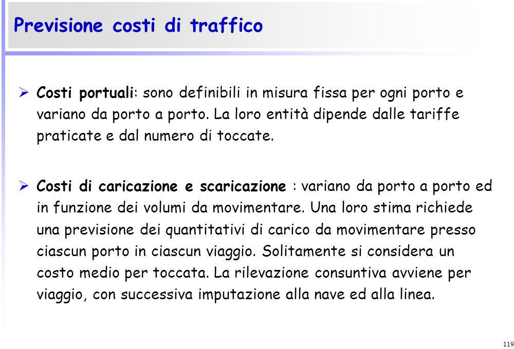 118 I costi di traffico comprendono: Passaggi canale Costi portuali Costi di caricazione e scaricazione La rilevazione consuntiva avviene per viaggio,