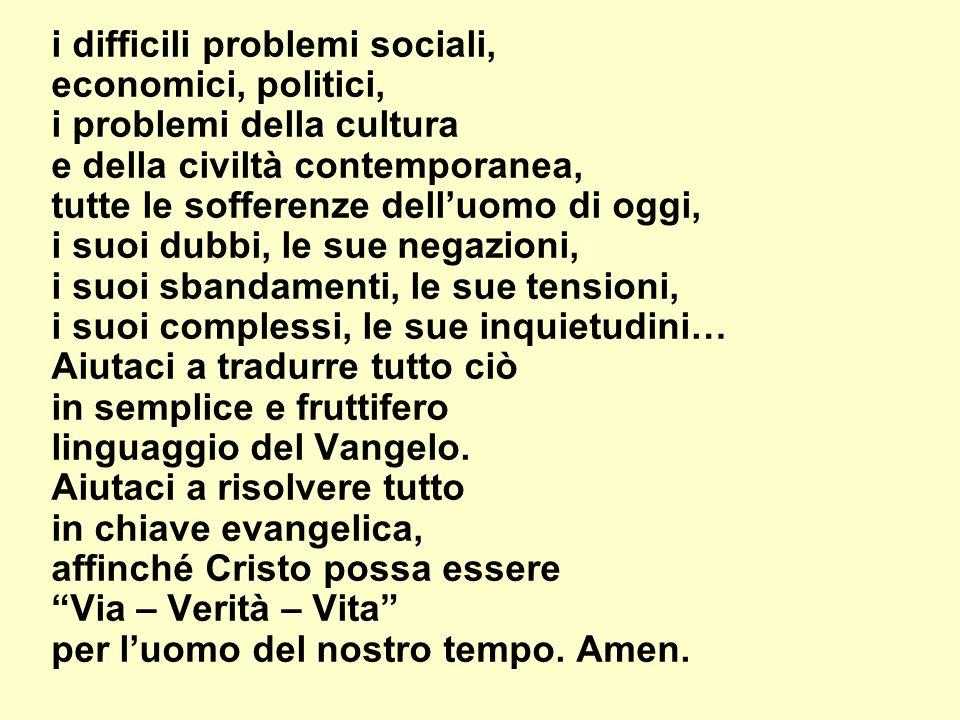 i difficili problemi sociali, economici, politici, i problemi della cultura e della civiltà contemporanea, tutte le sofferenze delluomo di oggi, i suo