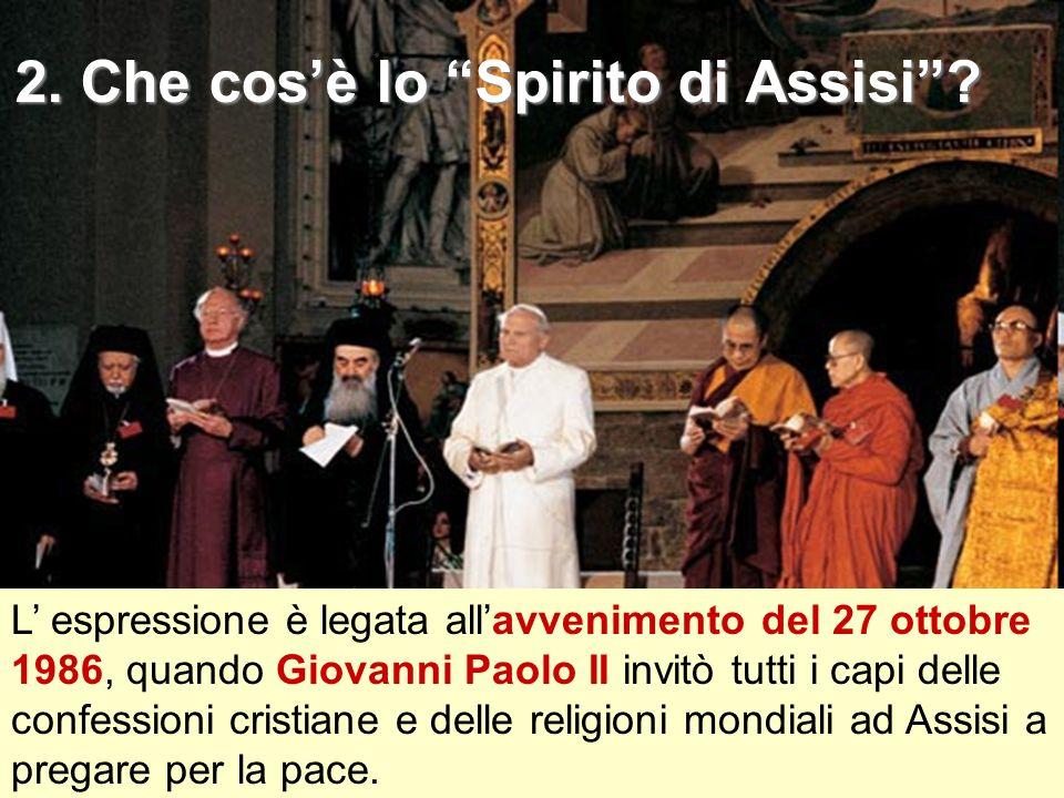 2. Che cosè lo Spirito di Assisi? L espressione è legata allavvenimento del 27 ottobre 1986, quando Giovanni Paolo II invitò tutti i capi delle confes