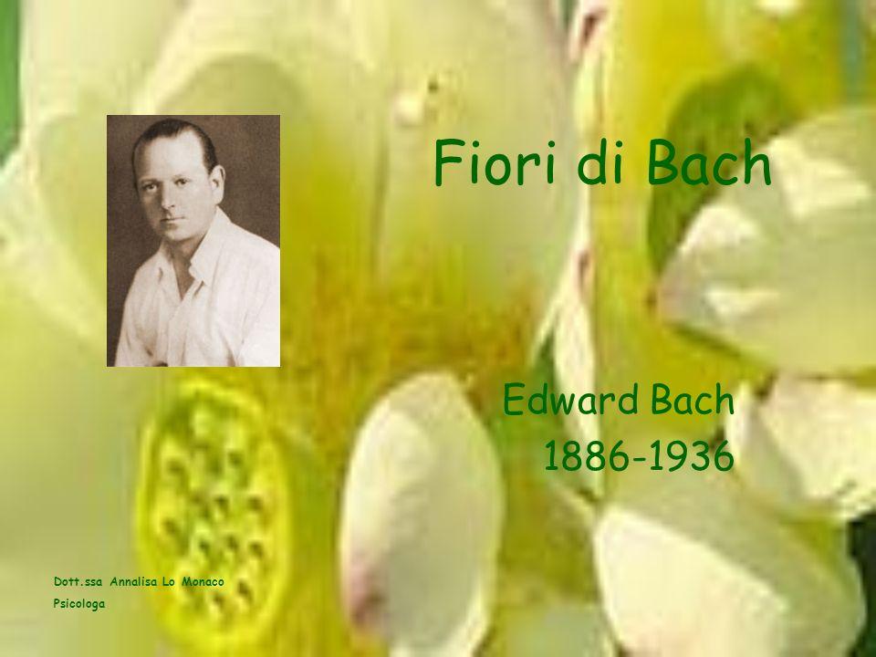 Fiori di Bach Edward Bach 1886-1936 Dott.ssa Annalisa Lo Monaco Psicologa