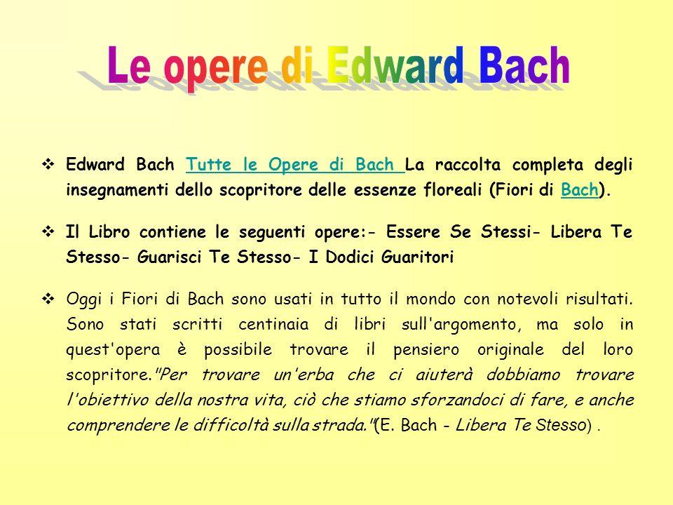 Edward Bach Tutte le Opere di Bach La raccolta completa degli insegnamenti dello scopritore delle essenze floreali (Fiori di Bach).Tutte le Opere di B