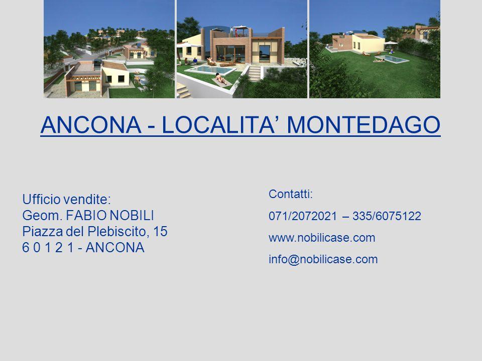 ANCONA - LOCALITA MONTEDAGO Ufficio vendite: Geom. FABIO NOBILI Piazza del Plebiscito, 15 6 0 1 2 1 - ANCONA Contatti: 071/2072021 – 335/6075122 www.n