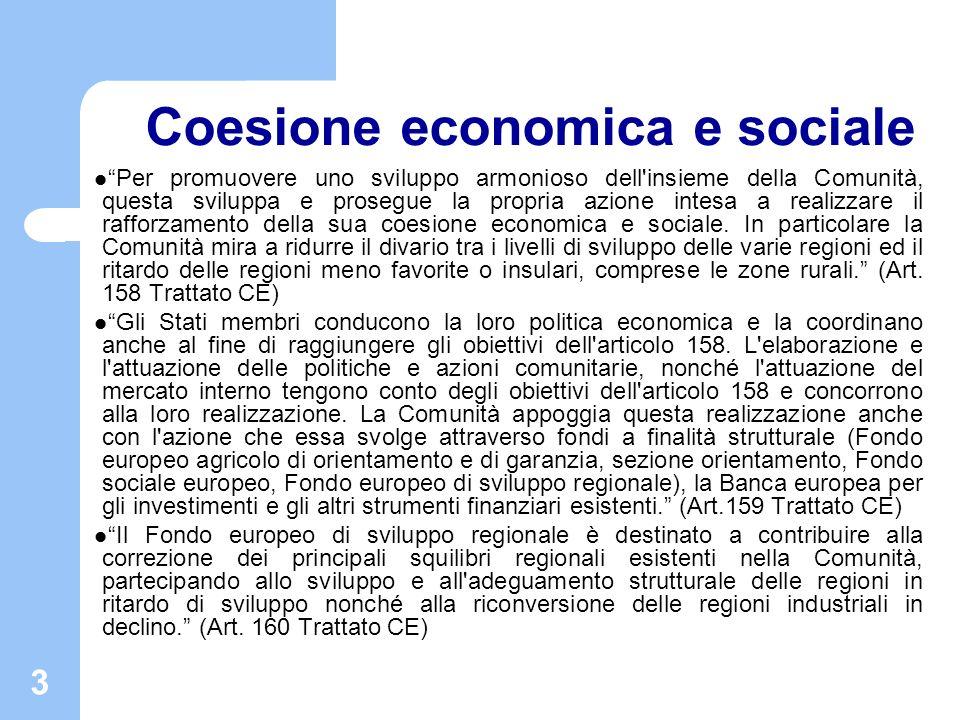 3 Coesione economica e sociale Per promuovere uno sviluppo armonioso dell'insieme della Comunità, questa sviluppa e prosegue la propria azione intesa