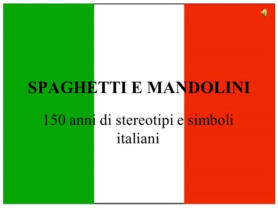 SPAGHETTI E MANDOLINI 150 anni di stereotipi e simboli italiani