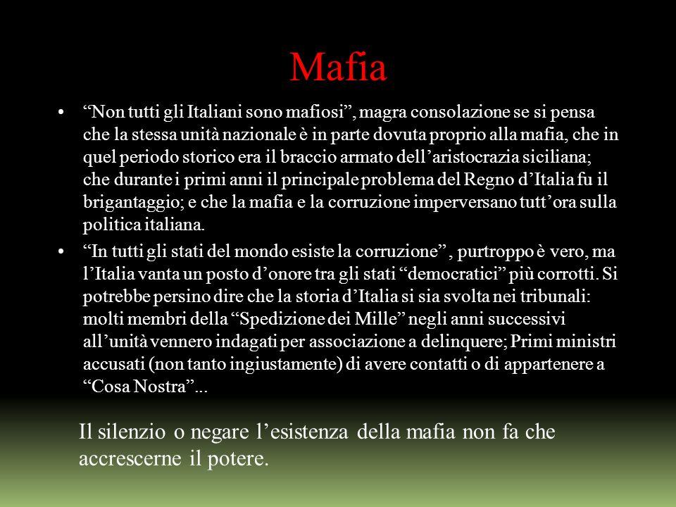 Mafia Non tutti gli Italiani sono mafiosi, magra consolazione se si pensa che la stessa unità nazionale è in parte dovuta proprio alla mafia, che in q