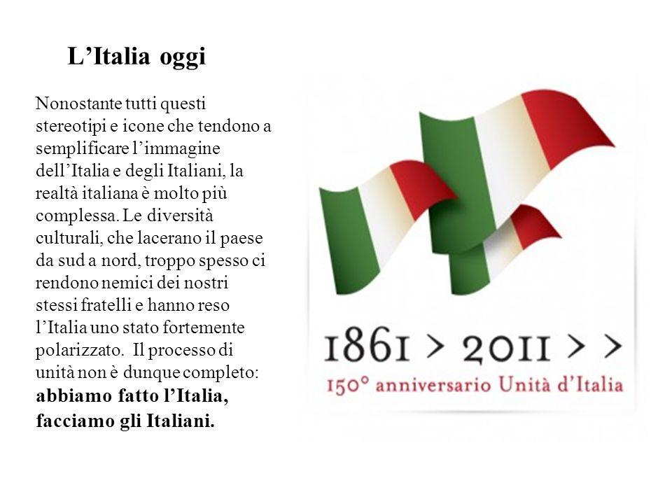 LItalia oggi Nonostante tutti questi stereotipi e icone che tendono a semplificare limmagine dellItalia e degli Italiani, la realtà italiana è molto p