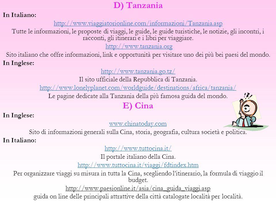 D) Tanzania In Italiano: http://www.viaggiatorionline.com/informazioni/Tanzania.asp Tutte le informazioni, le proposte di viaggi, le guide, le guide t