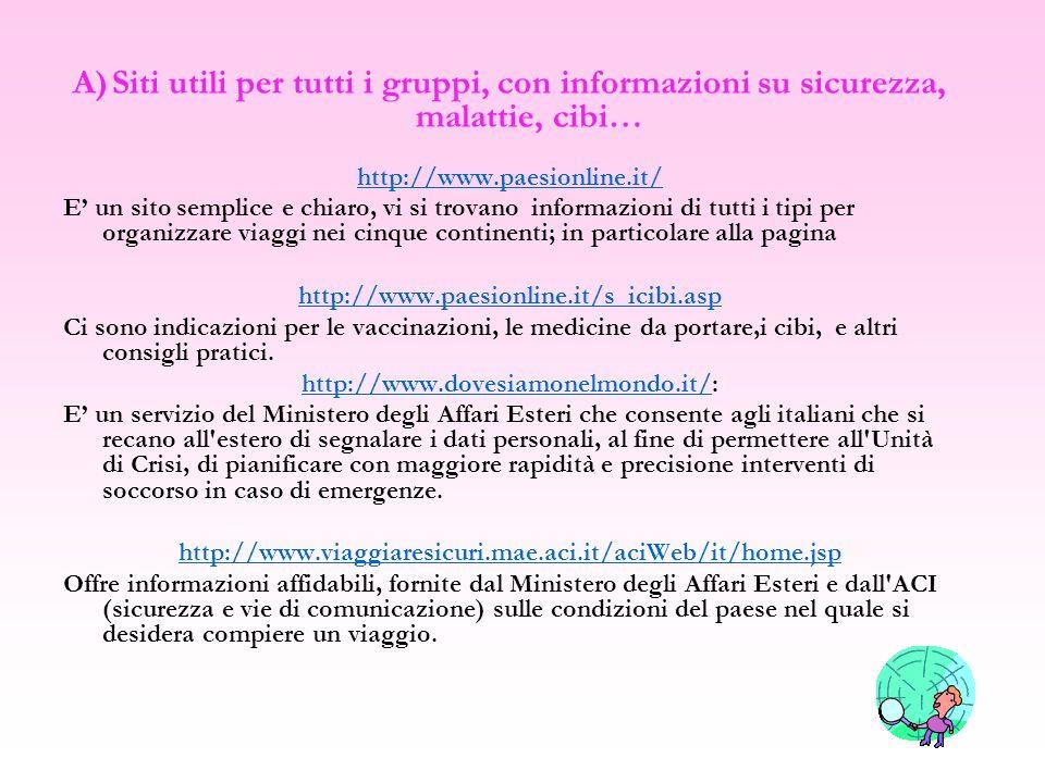 A)Siti utili per tutti i gruppi, con informazioni su sicurezza, malattie, cibi… http://www.paesionline.it/ E un sito semplice e chiaro, vi si trovano