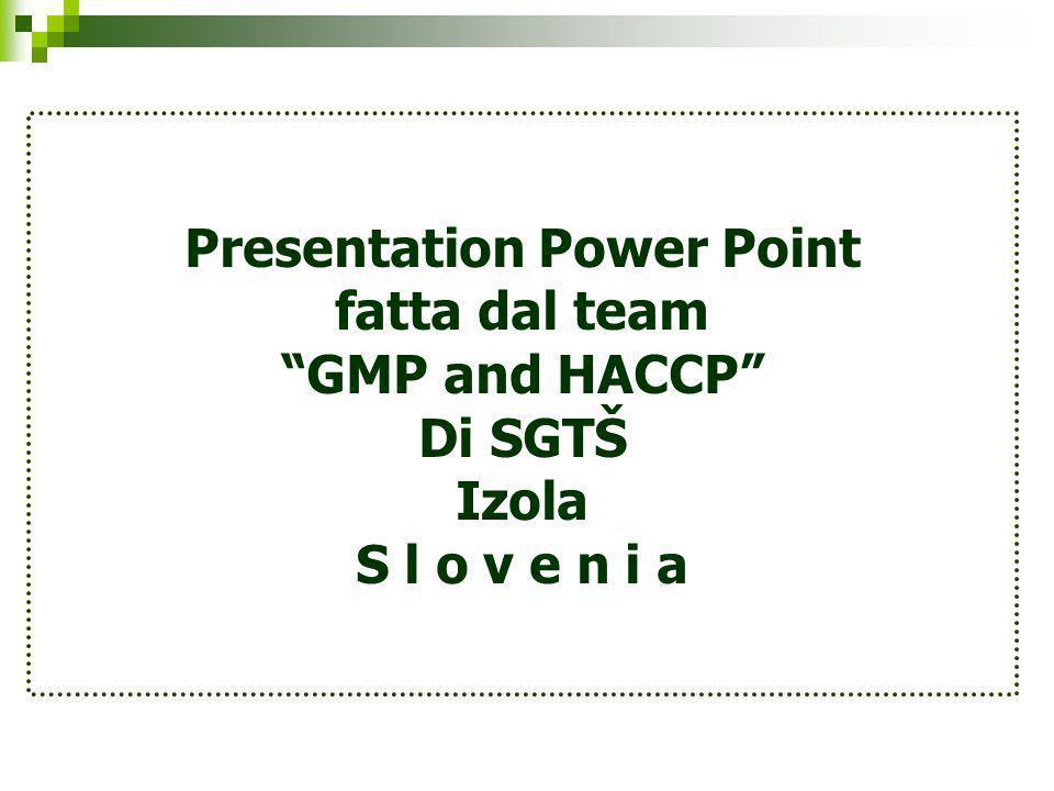 Presentation Power Point fatta dal team GMP and HACCP Di SGTŠ Izola S l o v e n i a