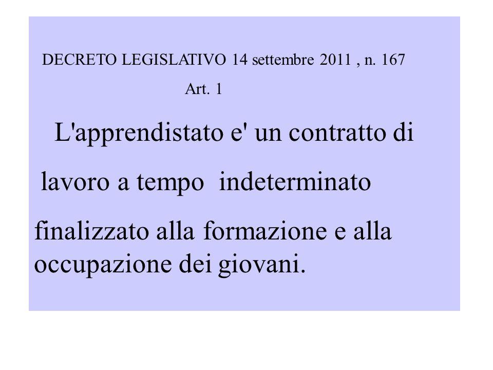 DECRETO LEGISLATIVO 14 settembre 2011, n. 167 Art. 1 L'apprendistato e' un contratto di lavoro a tempo indeterminato finalizzato alla formazione e all