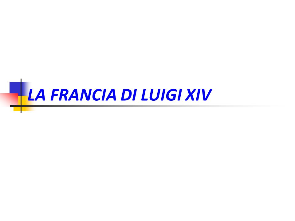 LA FRANCIA DI LUIGI XIV