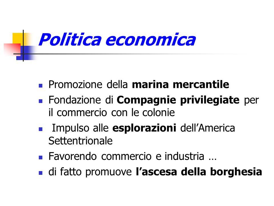 Politica economica Promozione della marina mercantile Fondazione di Compagnie privilegiate per il commercio con le colonie Impulso alle esplorazioni d
