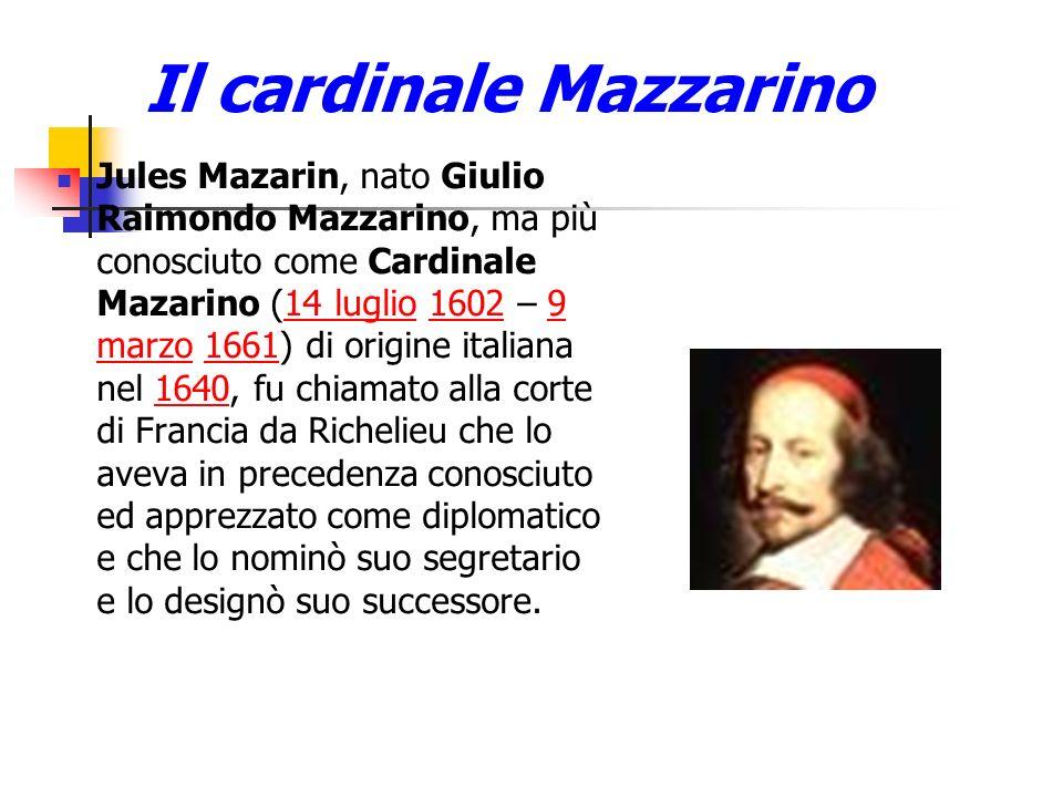 Il cardinale Mazzarino Jules Mazarin, nato Giulio Raimondo Mazzarino, ma più conosciuto come Cardinale Mazarino (14 luglio 1602 – 9 marzo 1661) di ori