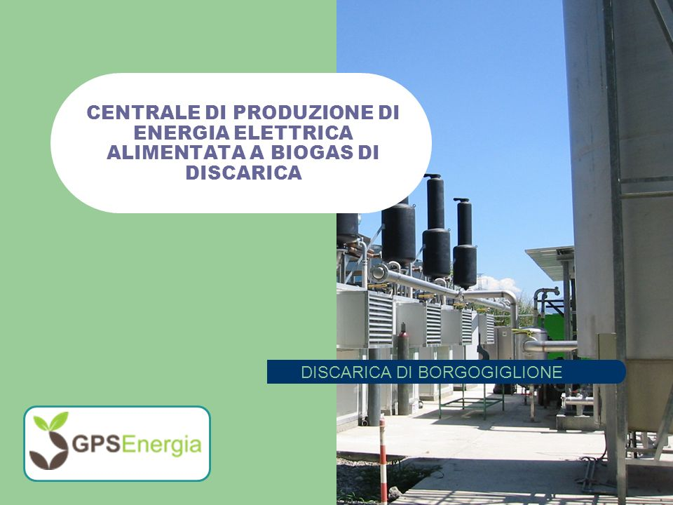 CENTRALE DI PRODUZIONE DI ENERGIA ELETTRICA ALIMENTATA A BIOGAS DI DISCARICA DISCARICA DI BORGOGIGLIONE