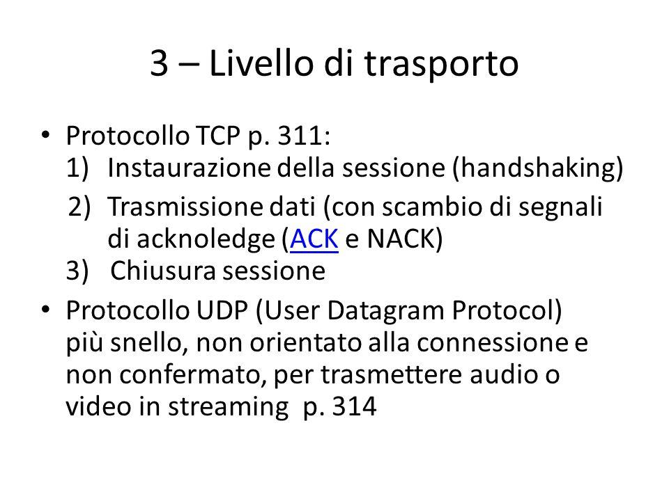 3 – Livello di trasporto Protocollo TCP p. 311: 1)Instaurazione della sessione (handshaking) 2)Trasmissione dati (con scambio di segnali di acknoledge