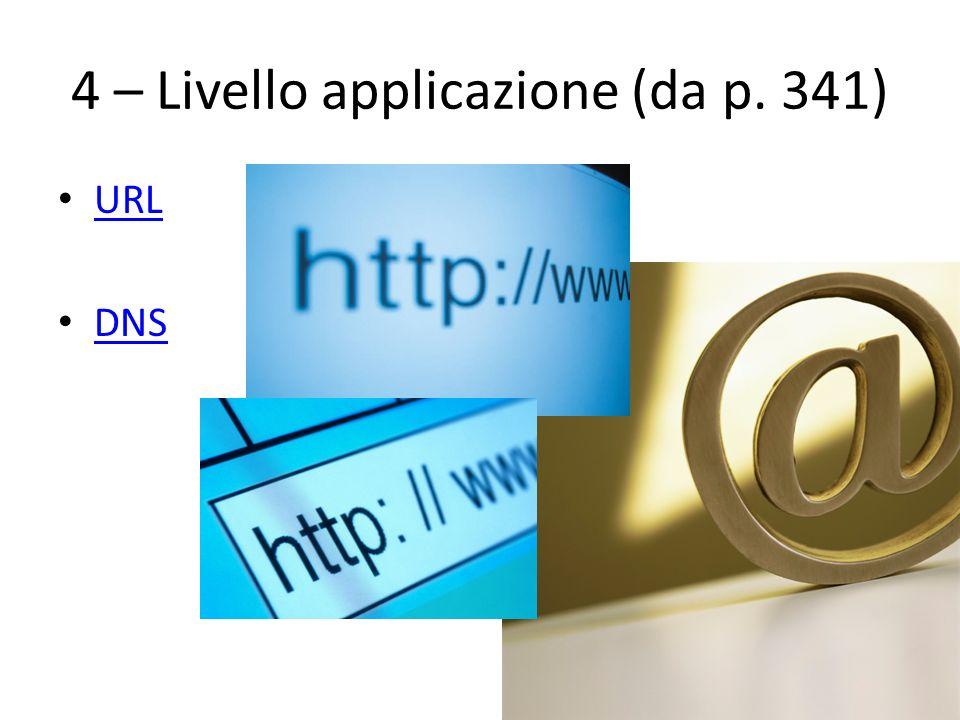 4 – Livello applicazione (da p. 341) URL DNS