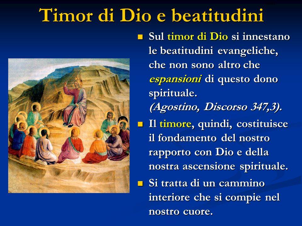 Timor di Dio e beatitudini Sul timor di Dio si innestano le beatitudini evangeliche, che non sono altro che espansioni di questo dono spirituale. (Ago