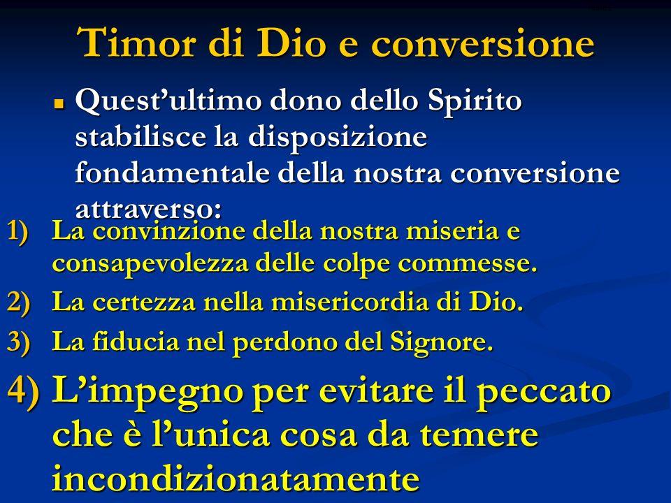 Timor di Dio e conversione 1)La convinzione della nostra miseria e consapevolezza delle colpe commesse. 2)La certezza nella misericordia di Dio. 3)La