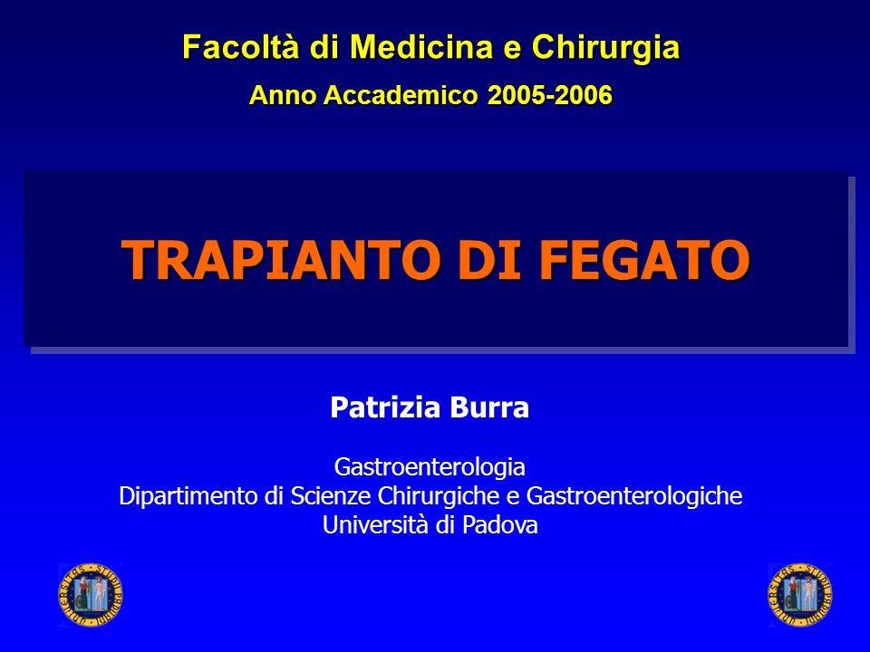 TRAPIANTO DI FEGATO Patrizia Burra Gastroenterologia Dipartimento di Scienze Chirurgiche e Gastroenterologiche Università di Padova Facoltà di Medicin