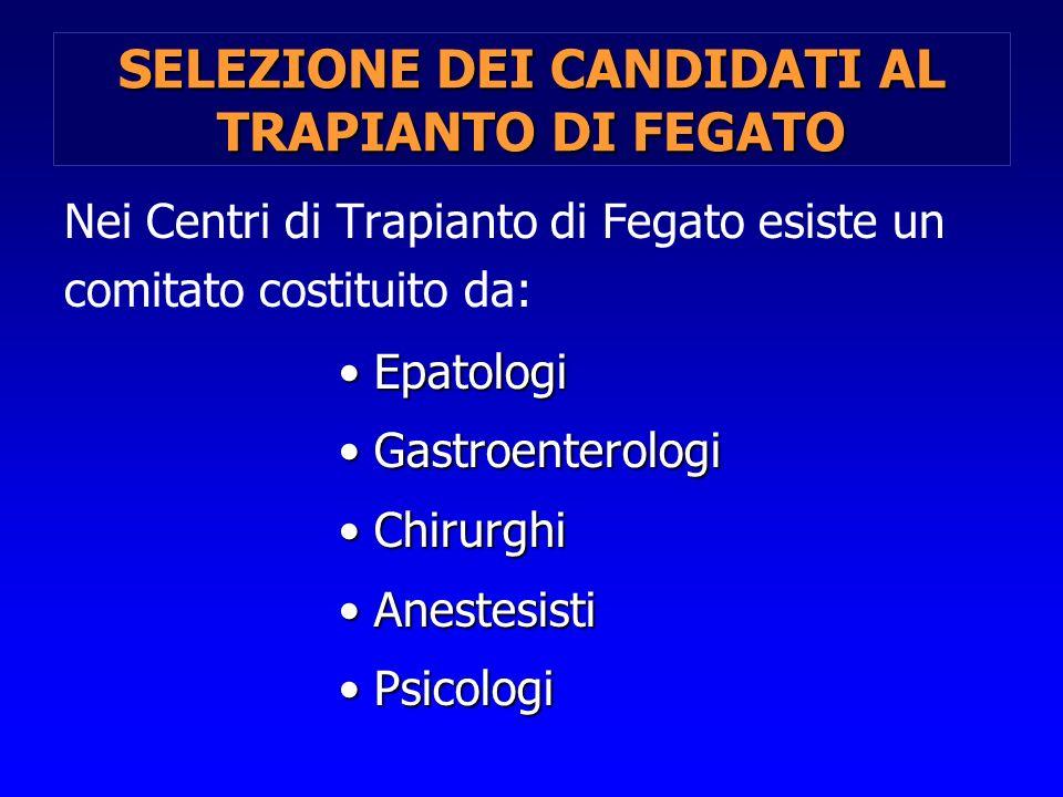 SELEZIONE DEI CANDIDATI AL TRAPIANTO DI FEGATO Nei Centri di Trapianto di Fegato esiste un comitato costituito da: Epatologi Epatologi Gastroenterolog