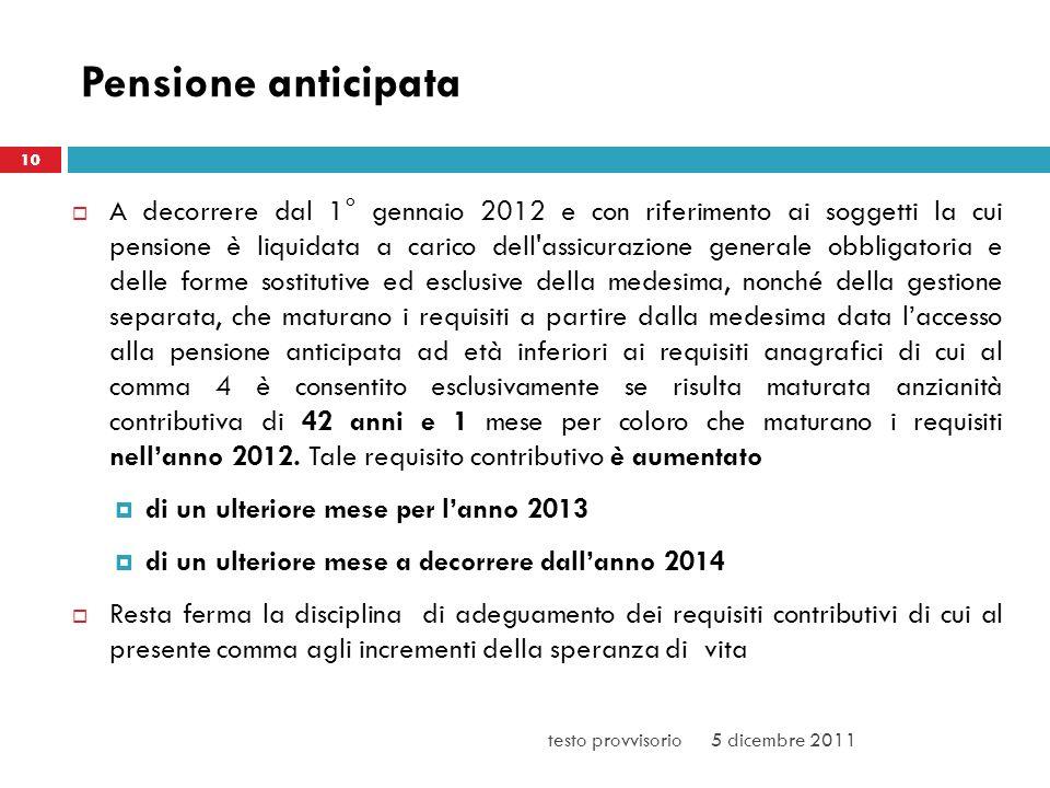 Pensione anticipata A decorrere dal 1° gennaio 2012 e con riferimento ai soggetti la cui pensione è liquidata a carico dell'assicurazione generale obb