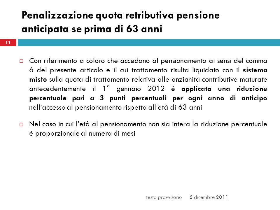 Penalizzazione quota retributiva pensione anticipata se prima di 63 anni Con riferimento a coloro che accedono al pensionamento ai sensi del comma 6 d