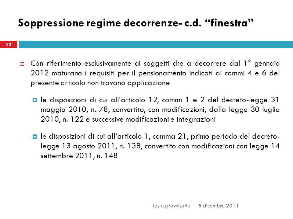 Soppressione regime decorrenze- c.d. finestra Con riferimento esclusivamente ai soggetti che a decorrere dal 1° gennaio 2012 maturano i requisiti per