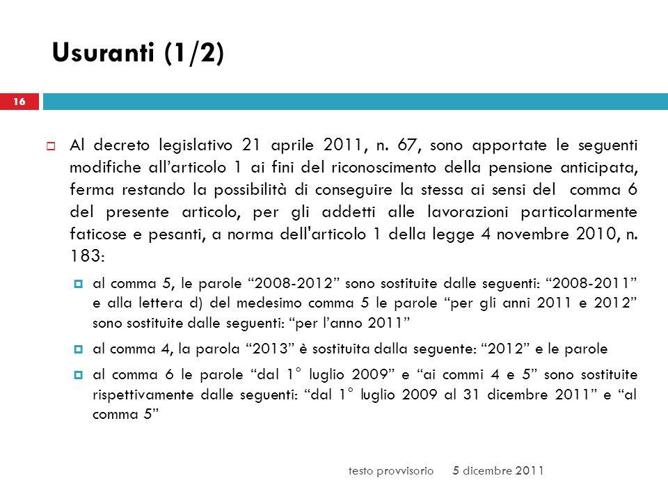 Usuranti (1/2) Al decreto legislativo 21 aprile 2011, n. 67, sono apportate le seguenti modifiche allarticolo 1 ai fini del riconoscimento della pensi