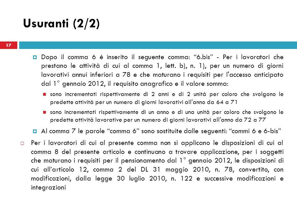Usuranti (2/2) Dopo il comma 6 è inserito il seguente comma: 6.bis - Per i lavoratori che prestano le attività di cui al comma 1, lett. b), n. 1), per