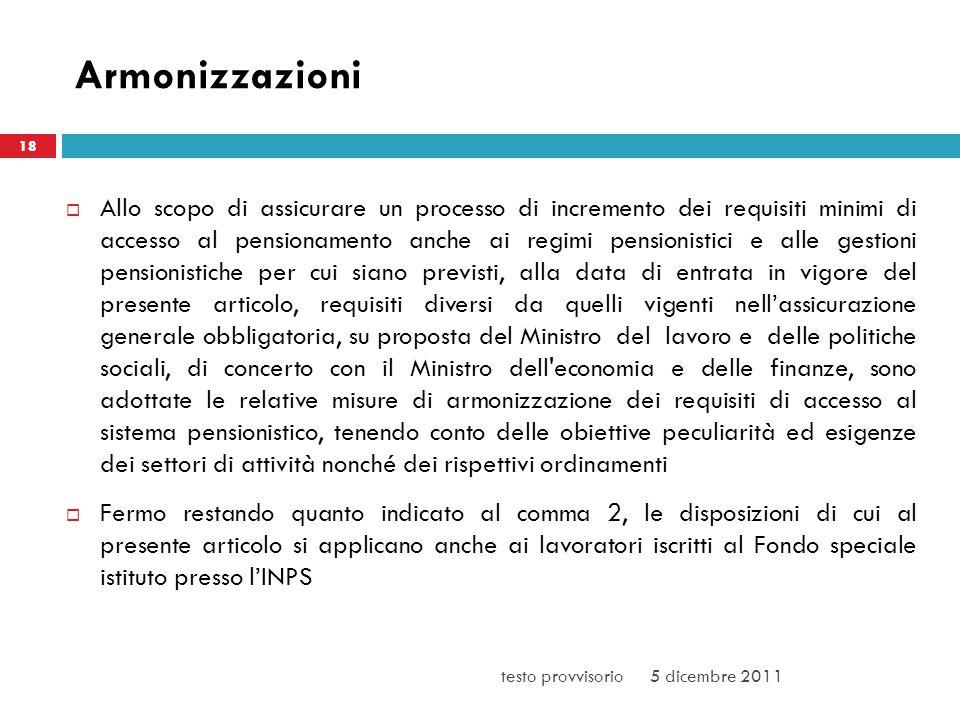 Armonizzazioni Allo scopo di assicurare un processo di incremento dei requisiti minimi di accesso al pensionamento anche ai regimi pensionistici e all