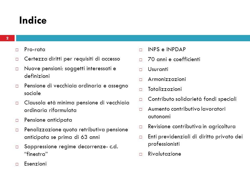 Indice Pro-rata Certezza diritti per requisiti di accesso Nuove pensioni: soggetti interessati e definizioni Pensione di vecchiaia ordinaria e assegno