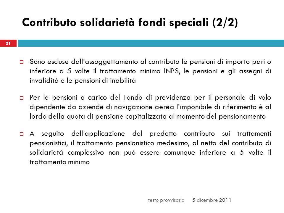 Contributo solidarietà fondi speciali (2/2) Sono escluse dallassoggettamento al contributo le pensioni di importo pari o inferiore a 5 volte il tratta