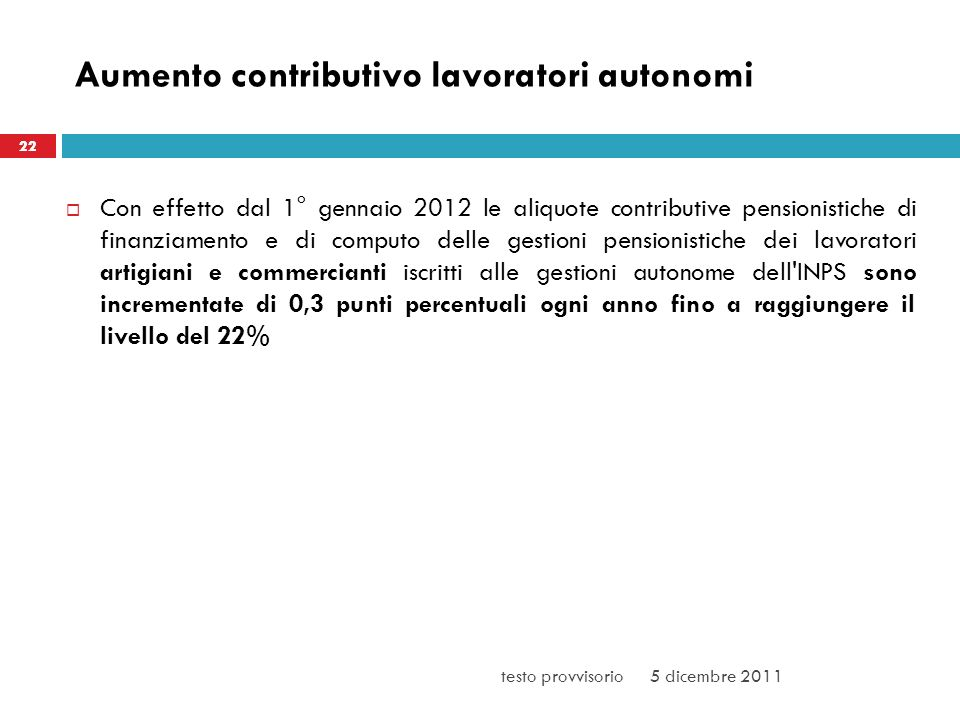 Aumento contributivo lavoratori autonomi Con effetto dal 1° gennaio 2012 le aliquote contributive pensionistiche di finanziamento e di computo delle g