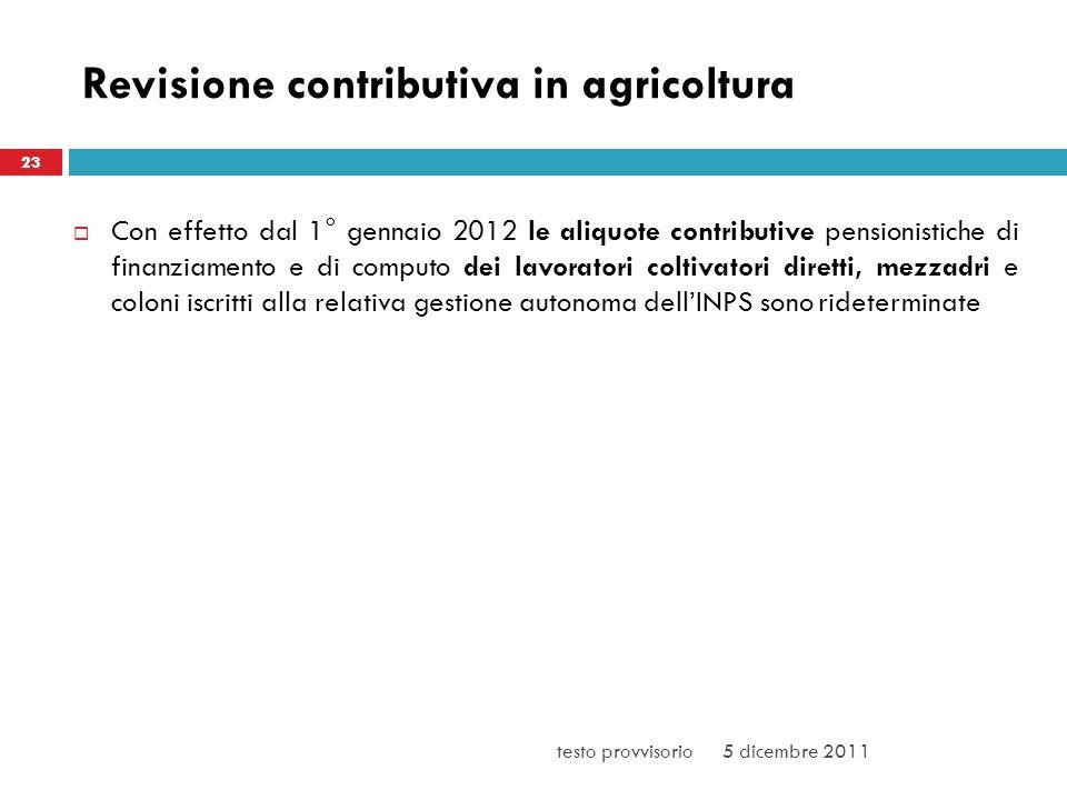 Revisione contributiva in agricoltura Con effetto dal 1° gennaio 2012 le aliquote contributive pensionistiche di finanziamento e di computo dei lavora
