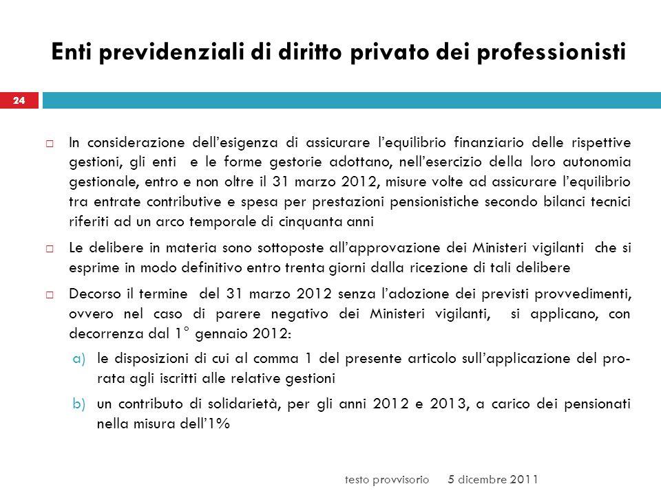 Enti previdenziali di diritto privato dei professionisti In considerazione dellesigenza di assicurare lequilibrio finanziario delle rispettive gestion