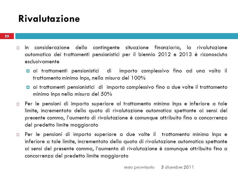 Rivalutazione In considerazione della contingente situazione finanziaria, la rivalutazione automatica dei trattamenti pensionistici per il biennio 201