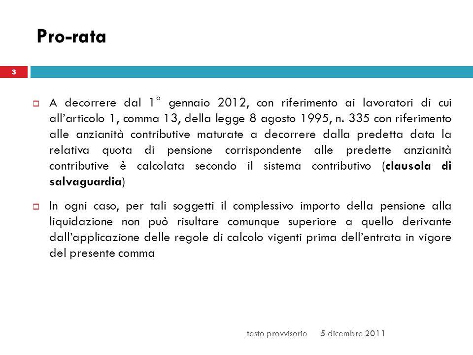 Pro-rata A decorrere dal 1° gennaio 2012, con riferimento ai lavoratori di cui allarticolo 1, comma 13, della legge 8 agosto 1995, n. 335 con riferime