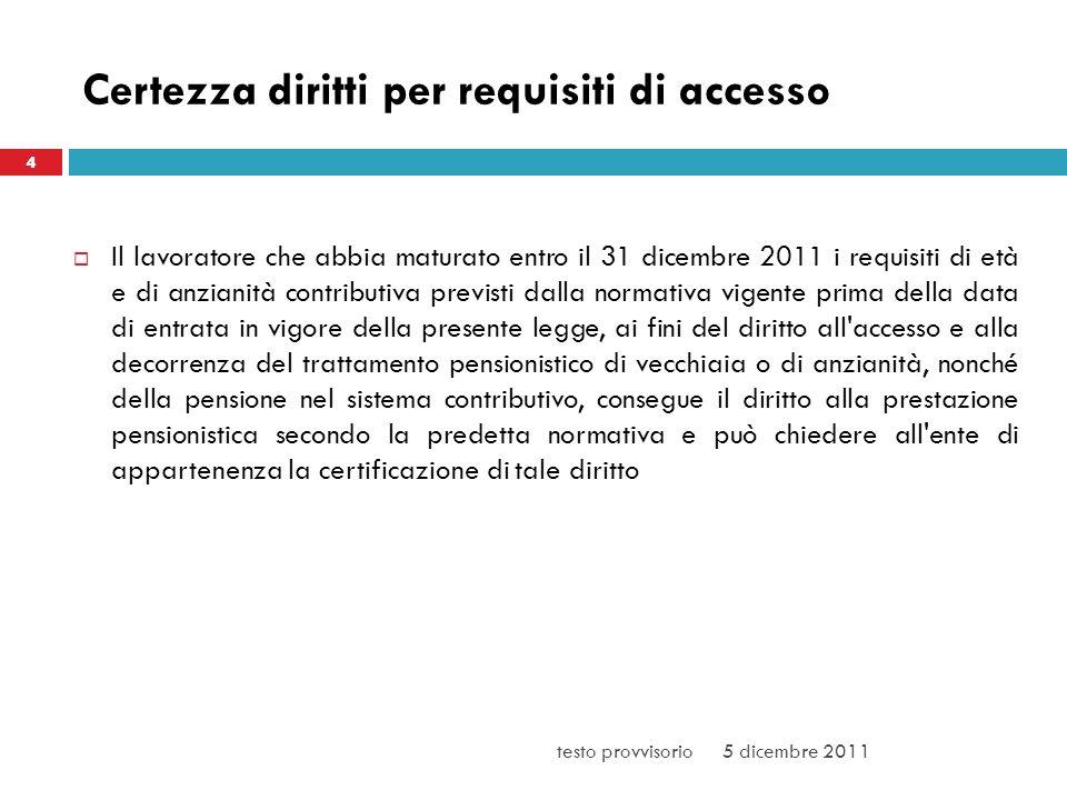 Certezza diritti per requisiti di accesso Il lavoratore che abbia maturato entro il 31 dicembre 2011 i requisiti di età e di anzianità contributiva pr